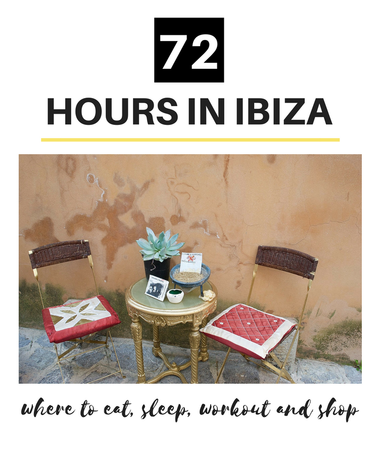 72 Hours in Ibiza: Where to Eat, Sleep, Workout and Shop